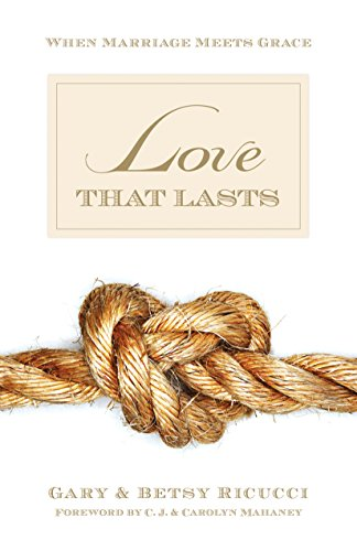 LOVE THAT LASTS WHEN MARRIAGE MEETS GRACE By Gary And Betsy Ricucci Mint  - $19.95