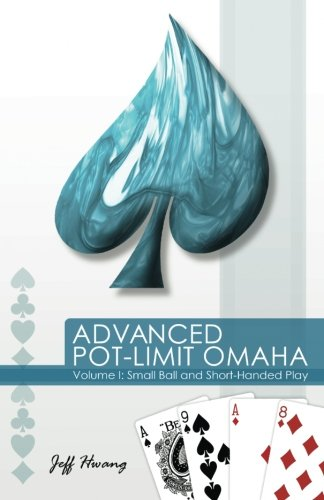 ADVANCED POT-LIMIT OMAHA SMALL BALL AND SHORT-HANDED PLAY By Jeff Hwang VG  - $24.75
