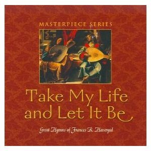 Take My Life And Let It Be great Hymns Of Frances R. Havergal - CD - $35.49
