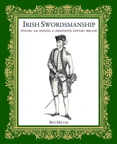 IRISH SWORDSMANSHIP FENCING AND DUELING IN EIGHTEENTH By Ben Miller - $90.95