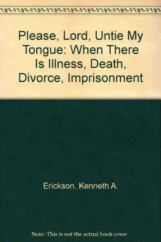 PLEASE, LORD, UNTIE MY TONGUE WHEN THERE IS ILLNESS, By Kenneth A. Erickson VG  - $37.95