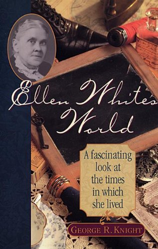 ELLEN WHITE S WORLD A FASCINATING LOOK AT TIMES IN WHICH By George Angus Fulton - $26.95